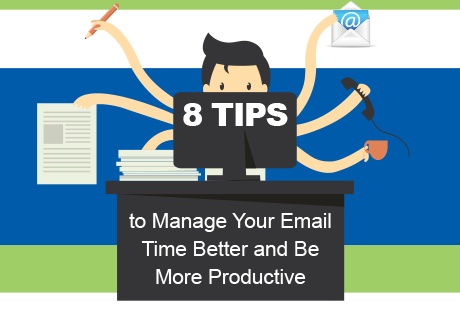 8 Tips to Manage Your Email Time Better and Be More Productive